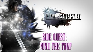Final Fantasy XV ★ Side Quest: Mind The Trap [ Walkthrough ]
