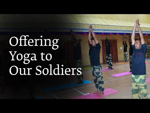 Offering Yoga to our Soldiers   Sadhguru