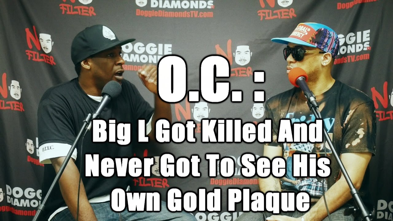 O.C. - Big L Got Killed And Never Got To See His Own Gold Plaque
