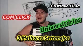 3 Melhores Sertanejo Universitário Do Gusttavo Lima - NA SANFONA - Com CLICK