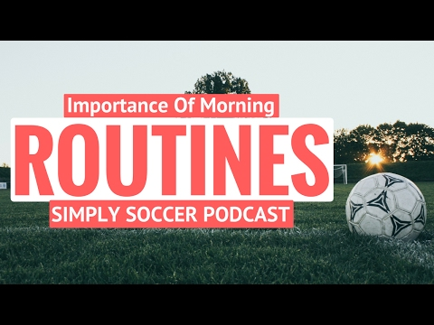 Morning Routine For Soccer Players - Simply Soccer Podcast