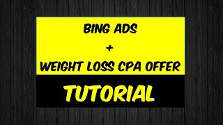 [$0.01 PPC] Bing Ads + Weight Loss Cpa Offer - TUTORIAL