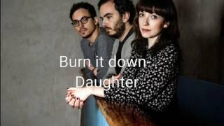 Скачать Daughter Burn It Down Lyrics