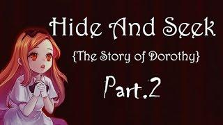 Hide And Seek { Story of Dorothy } Walkthrough ! Part 2