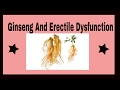 Ginseng And Erectile Dysfunction | Natural Treatment for Erectile Dysfunction