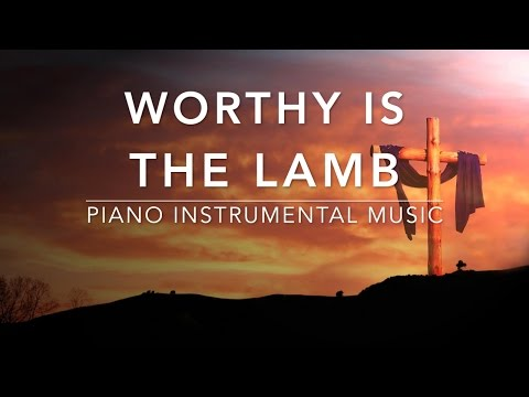Worthy Is The Lamb - 1 Hour Piano Music I Easter Music l Meditation Music l Deep Prayer Music I