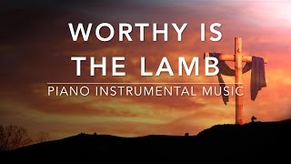 Worthy Is The Lamb - 1 Hour Piano Music | Prayer Music | Meditation Music | Healing Music