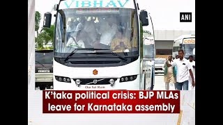 K'taka political crisis BJP MLAs leave for Karnataka assembly