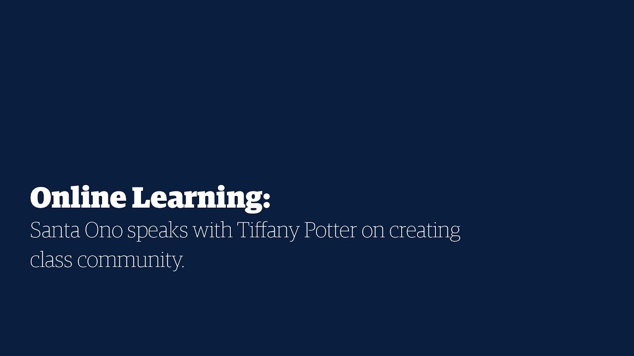 Online Learning: Santa Ono speaks with Tiffany Potter on creating class community