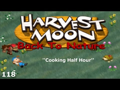 Harvest Moon: Back To Nature - Episode 118 - Cooking Half Hour