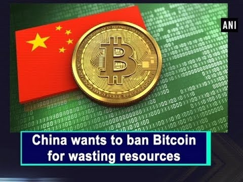 China Wants To Ban Bitcoin For Wasting Resources