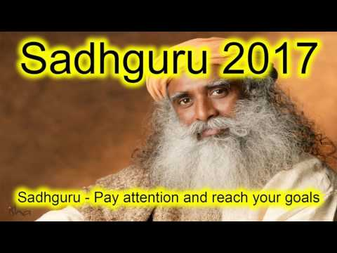 Sadhguru 2017 - Pay attention and reach your goals !