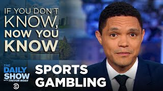 If You Don't Know, Now You Know: Sports Gambling | The Daily Show