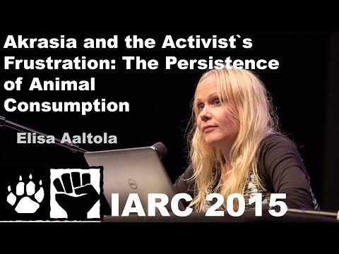 Elisa Aaltola - Akrasia: The Persistence of Animal Consumption (IARC 2015)