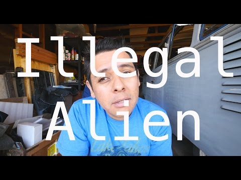Once illegal,  Always illegal,   Guide to being an illegal Alien