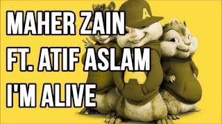 Maher Zain - I'm Alive ft. Atif Aslam (Chipmunk Version)