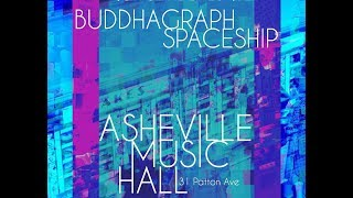 BUDDHAGRAPH SPACESHIP | ASHEVILLE MUSIC HALL 3-9-2019