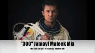 Jamayl Maleek - 300 mix (Felix baumgartner mission song for 2. test jump)