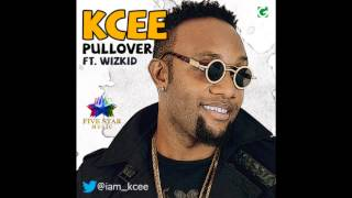 Kcee Ft. Wizkid - Pull Over