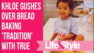Khloe Kardashian Gushes Over Bread Baking 'Tradition' With Baby True