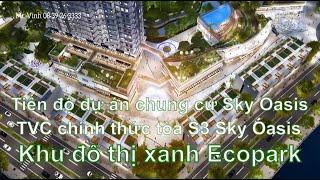 Tiến độ dự án chung cư Sky Oasis | TVC chính thức tòa S3 Sky Oasis | Ecopark