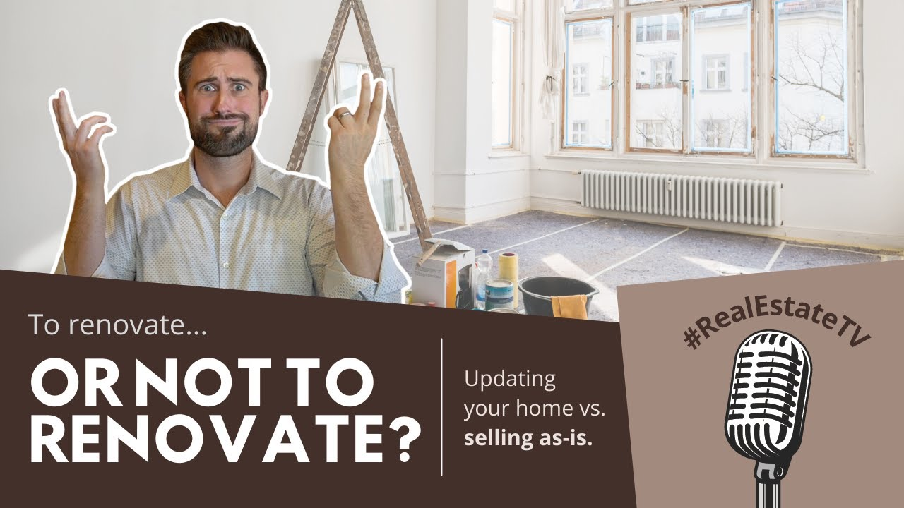 To Renovate or Not to Renovate Before Selling
