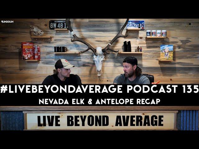 #LiveBeyondAverage Podcast 136 || Nevada Elk & Antelope Recap