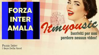 I Boys Della Nord - Pazza Inter - ITmYOUsic