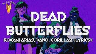 Roxani Arias, Kano, Gorillaz - Dead Butterflies (Lyrics)   The Rock Rotation