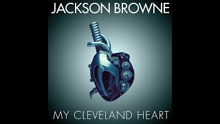 """Jackson Browne """"My Cleveland Heart"""" (Official Video)"""