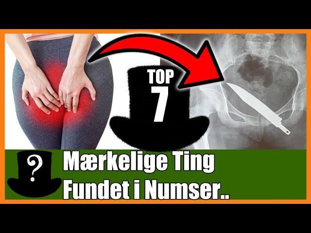 TOP 7 Mærkelige Ting Fundet i Numser..