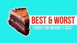 What Are The Best & Worst Foods For Weight Loss?