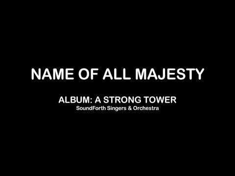 Name of All Majesty (SoundForth Singers & Orchestra) with Lyrics