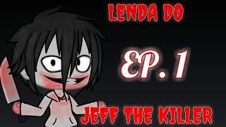 LENDA DO JEFF THE KILLER | EP. 1 | Gacha Life (Leia a DESC.)