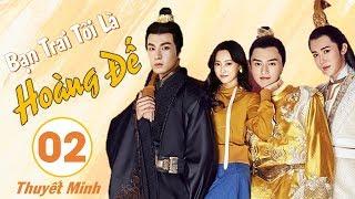 Phim Cổ Trang Xuyên Không Hay Nhất 2020 | Bạn Trai Tôi Là Hoàng Đế - Tập 02 (THUYẾT MINH)