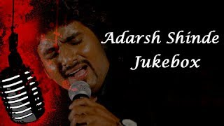 Adarsh Shinde Marathi Songs - Jukebox - Latest Songs Collection - Back To Back