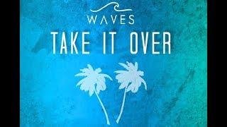 WAVES - Take It Over