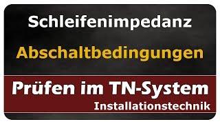 Let's Learn Prüfen - Schleifenimpedanz und Abschaltbedingungen