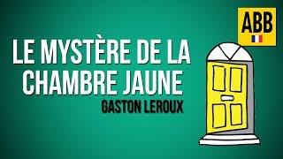 LE MYSTERE DE LA CHAMBRE JAUNE: Gaston Leroux - Livre Audio COMPLET (en Francais)