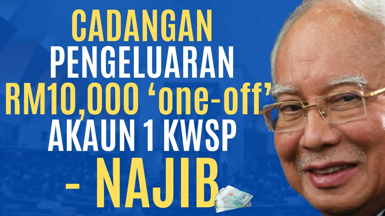 Cadangan Pengeluaran Rm10 000 One Off Akaun 1 Kwsp Najib Youtube