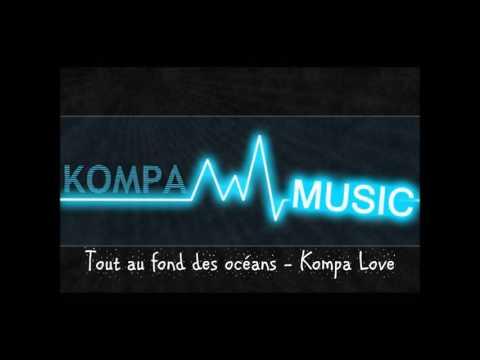 Tout au fond des océans-  Kompa Love