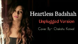 Heartless - Female Cover | Heartless New Version | Badshah New Song | Heartless Unplugged Version