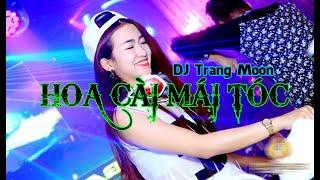 HOA CÀI MÁI TÓC - DJ TRANG MOON