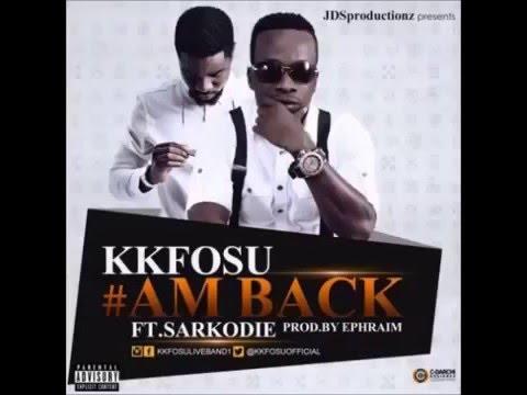 KK Fosu Ft  Sarkodie   Am Back 2016
