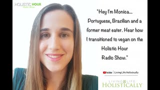 "Holistic Hour Radio Show | ""I felt heavy and lethargic when I ate eat meat, now I feel lighter."""