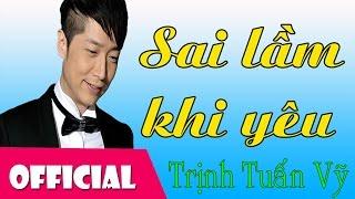 Sai Lầm Khi Yêu - Trịnh Tuấn Vỹ || Nhạc Hay Việt Nam [Official MV HD]