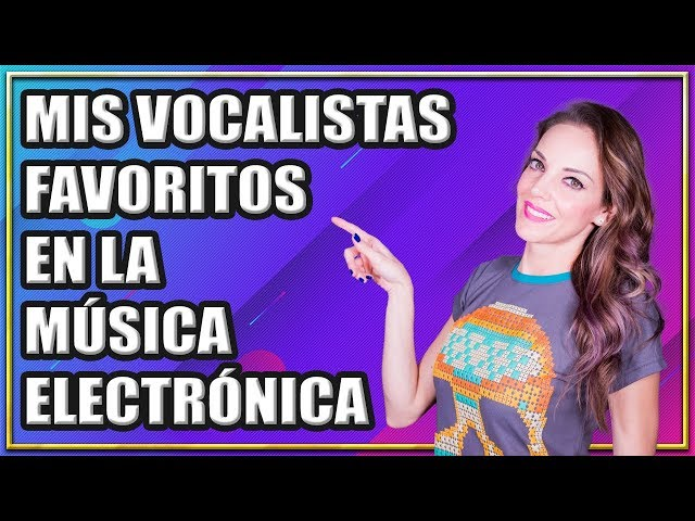 MIS VOCALISTAS FAVORITOS EN LA MÚSICA ELECTRÓNICA
