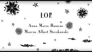 Marcin Albert Steczkowski, Anna Maria Huszcza - ŁOJ! Full Album