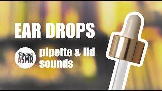 ASMR Ear drops - pipette & lid sounds
