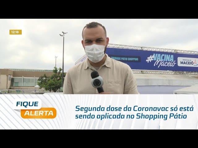 Segunda dose da Coronavac só está sendo aplicada no Shopping Pátio